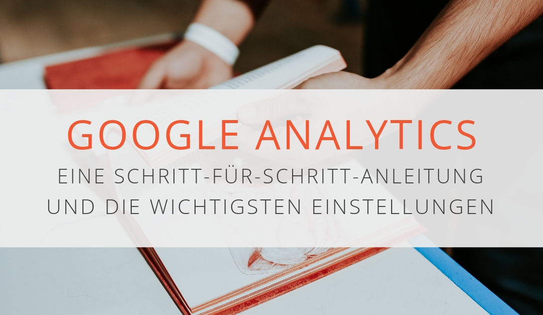 google analytics schritt f r schritt anleitung wichtigste einstellungen. Black Bedroom Furniture Sets. Home Design Ideas