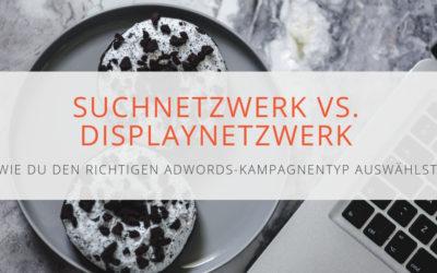 Suchnetzwerk vs. Displaynetzwerk: wie du den richtigen AdWords-Kampagnentyp auswählst