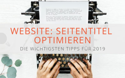 Seitentitel optimieren: die wichtigsten Tipps für 2019