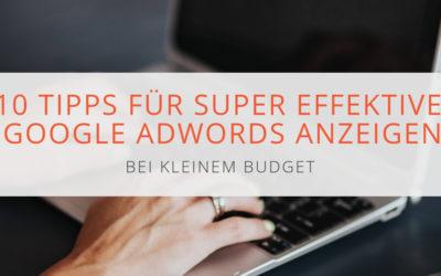 10 Tipps für super effektive AdWords Anzeigen bei kleinem Budget