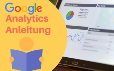 Google Analytics: Schritt für Schritt Anleitung & wichtigste Einstellungen
