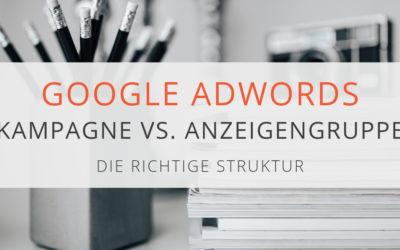 AdWords Kampagne vs Anzeigengruppe – so teilst du auf