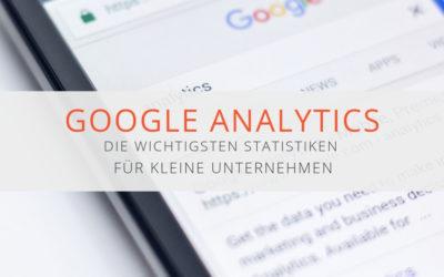 Die wichtigsten Statistiken aus Google Analytics für kleine Unternehmen