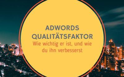 Wie du den AdWords Qualitätsfaktor verbesserst