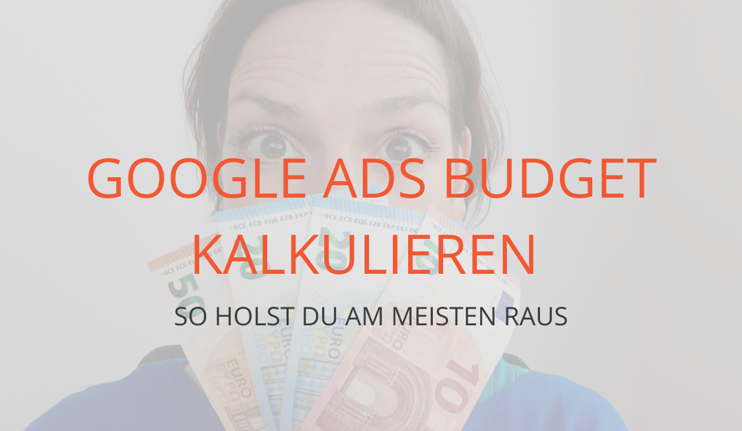 Google Ads: So kalkulierst du dein ideales Budget