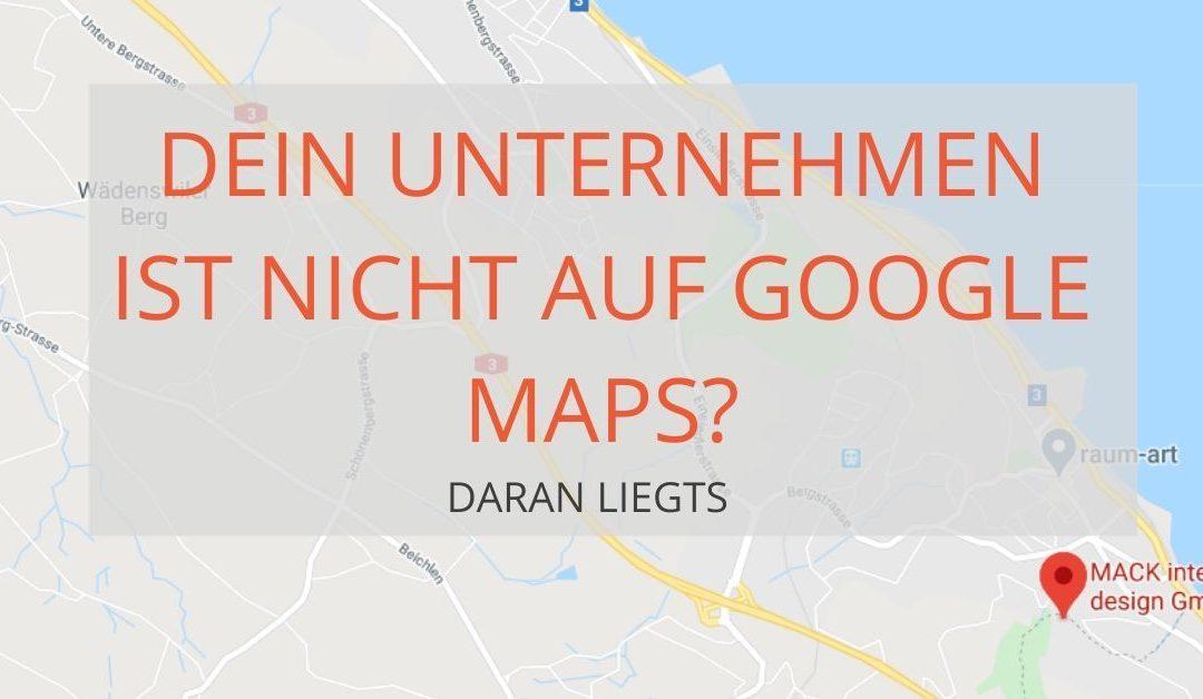 Warum erscheint mein Unternehmen nicht auf Google Maps?